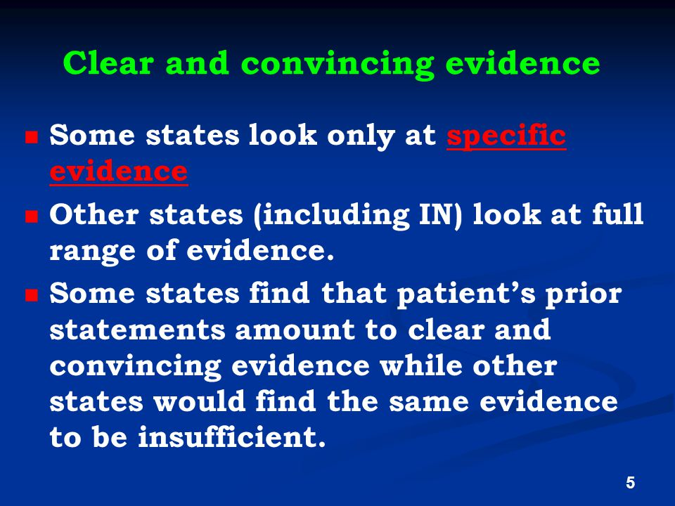 Clear and convincing evidence Some states look only at specific evidencespecific evidence Other states (including IN) look at full range of evidence.