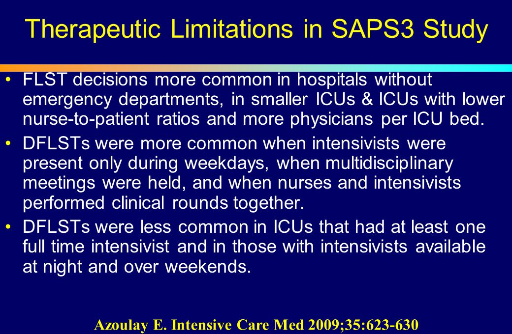 Therapeutic Limitations in SAPS3 Study FLST decisions more common in hospitals without emergency departments, in smaller ICUs & ICUs with lower nurse-