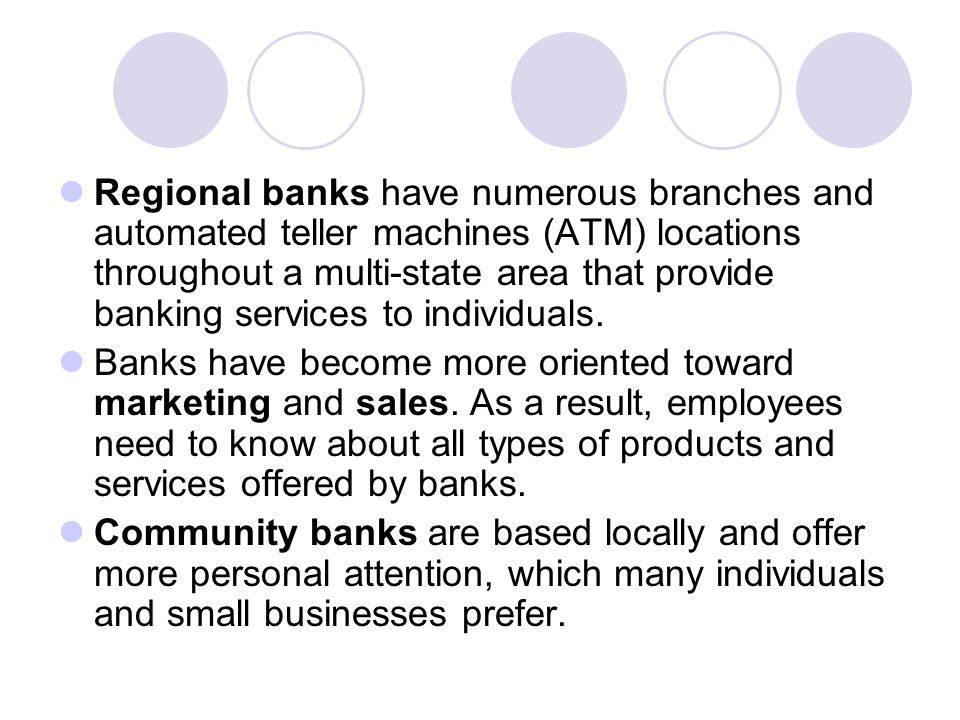 Regional banks have numerous branches and automated teller machines (ATM) locations throughout a multi-state area that provide banking services to ind
