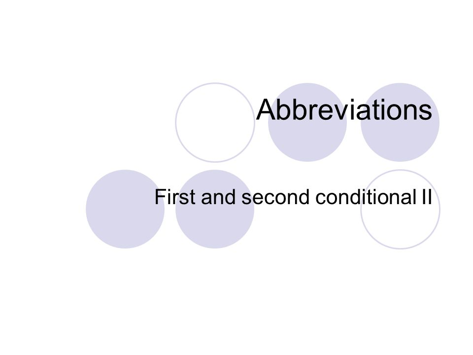 Abbreviations First and second conditional II