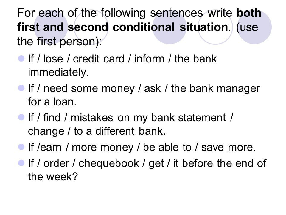 For each of the following sentences write both first and second conditional situation. (use the first person): If / lose / credit card / inform / the