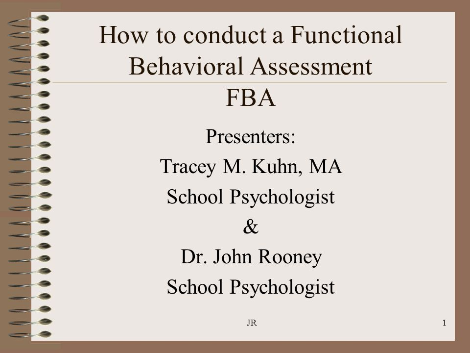 JR1 How to conduct a Functional Behavioral Assessment FBA Presenters: Tracey M.