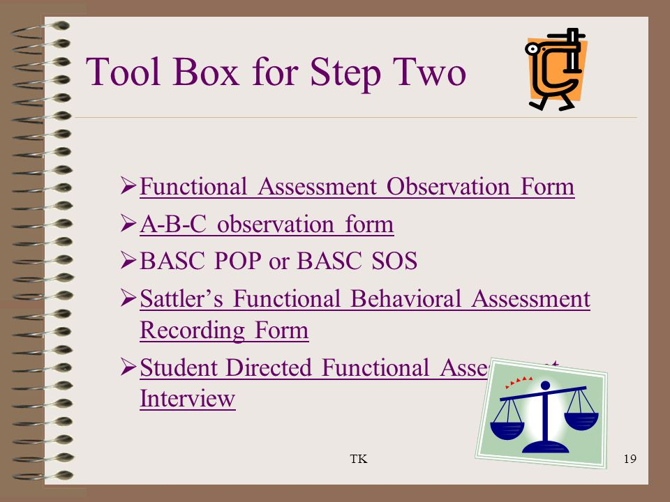 TK19 Tool Box for Step Two  Functional Assessment Observation Form Functional Assessment Observation Form  A-B-C observation form A-B-C observation