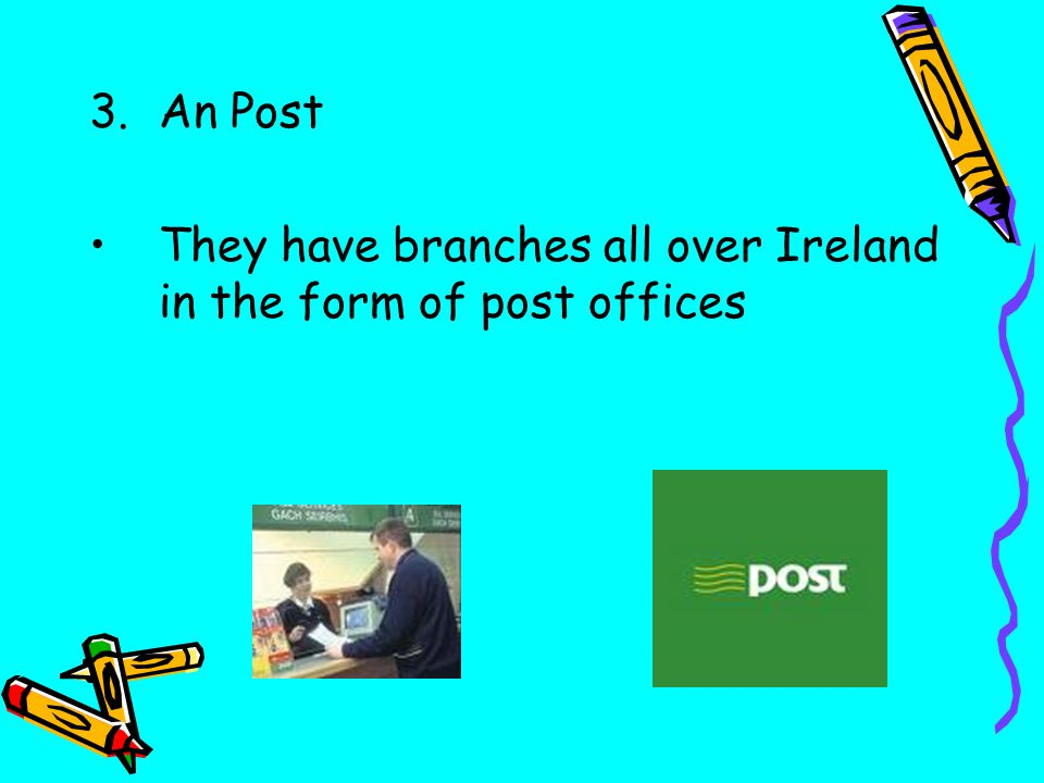 3.An Post They have branches all over Ireland in the form of post offices
