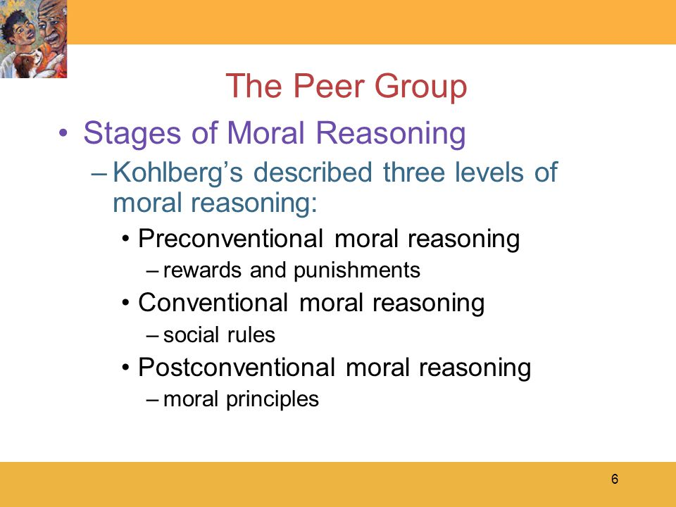 7 The Peer Group What Children Value –moral specifics vary between and within nations and within one ethnic group in one region –children seek respect from each other –children's moral precepts are not necessarily the ones that adults endorse