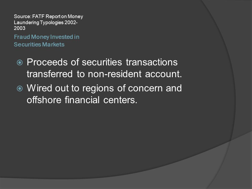 Fraud Money Invested in Securities Markets Source: FATF Report on Money Laundering Typologies 2002- 2003  Proceeds of securities transactions transfe