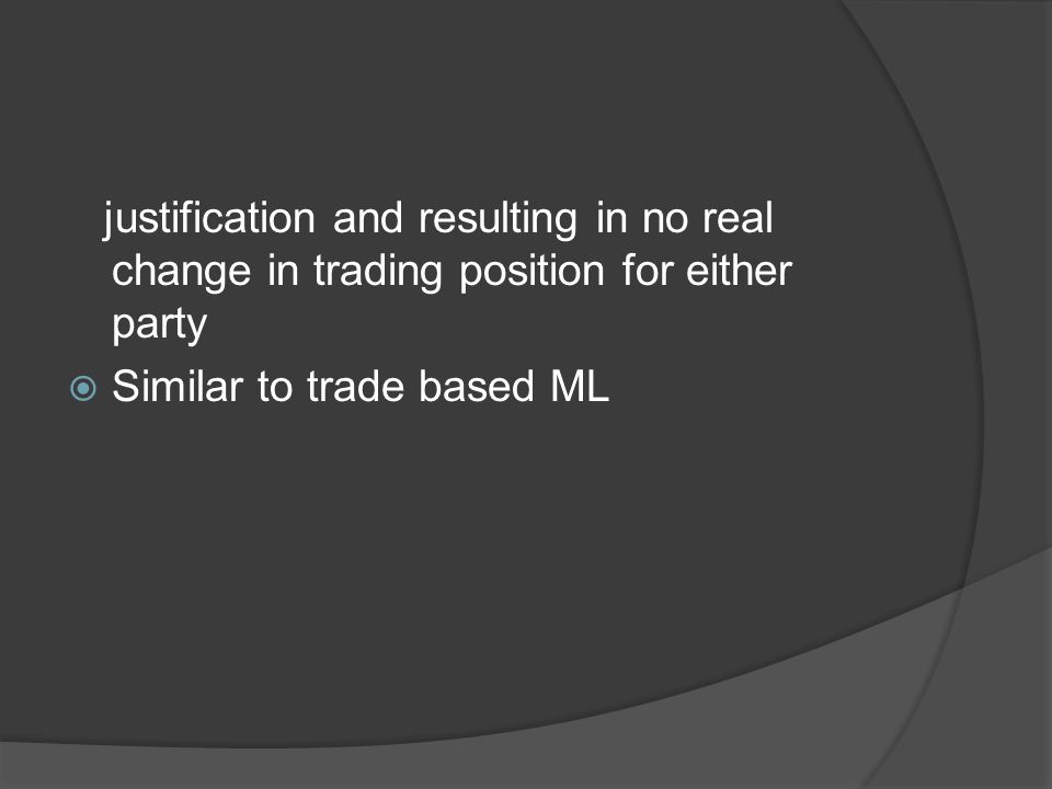 justification and resulting in no real change in trading position for either party  Similar to trade based ML