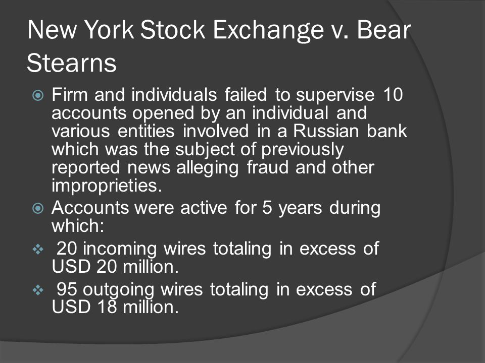 New York Stock Exchange v. Bear Stearns  Firm and individuals failed to supervise 10 accounts opened by an individual and various entities involved i