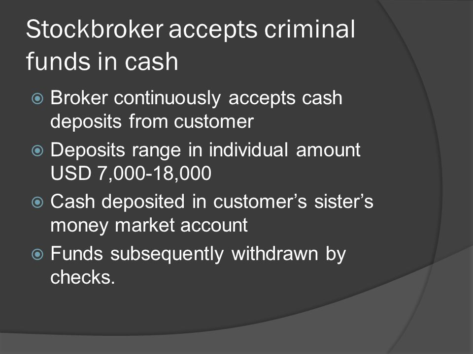 Stockbroker accepts criminal funds in cash Source: FATF Report on Money Laundering Typologies 2002- 2003  Stockbroker arrested on unrelated charge.
