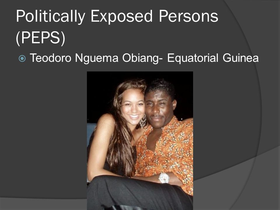 Politically Exposed Persons (PEPS)  Teodoro Nguema Obiang- Equatorial Guinea