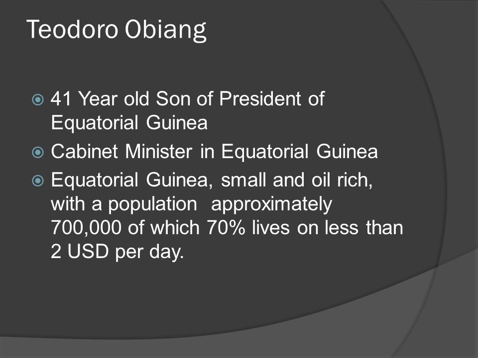 Teodoro Obiang  41 Year old Son of President of Equatorial Guinea  Cabinet Minister in Equatorial Guinea  Equatorial Guinea, small and oil rich, wi