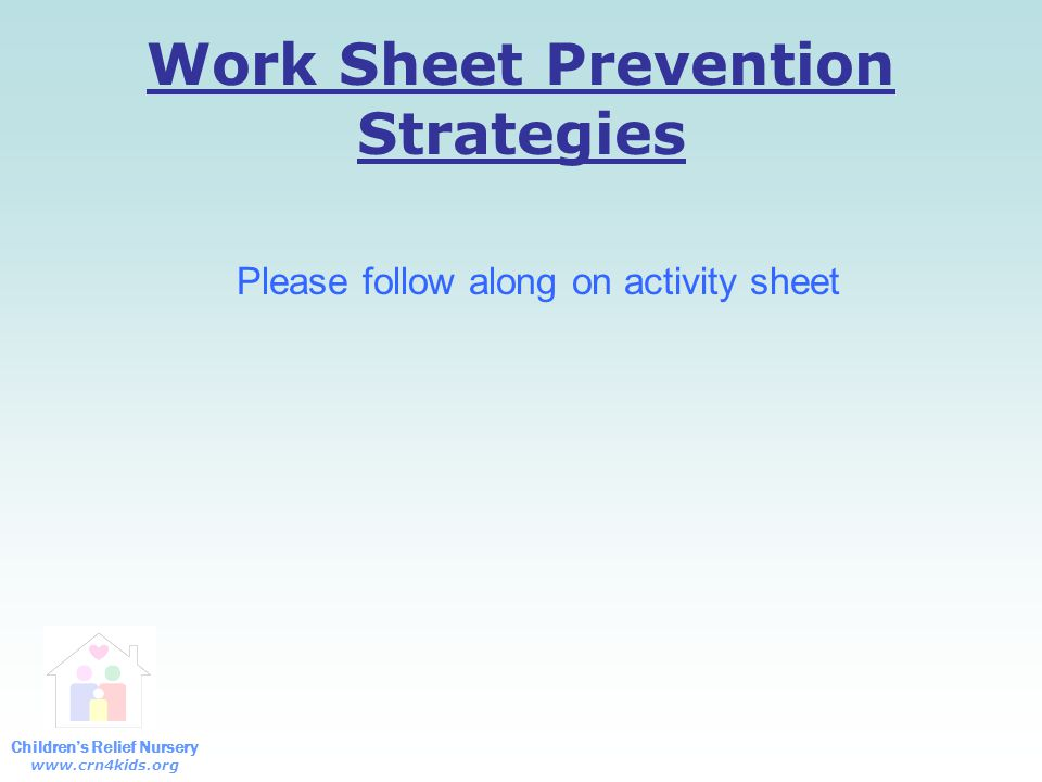 Children's Relief Nursery www.crn4kids.org Work Sheet Prevention Strategies Please follow along on activity sheet