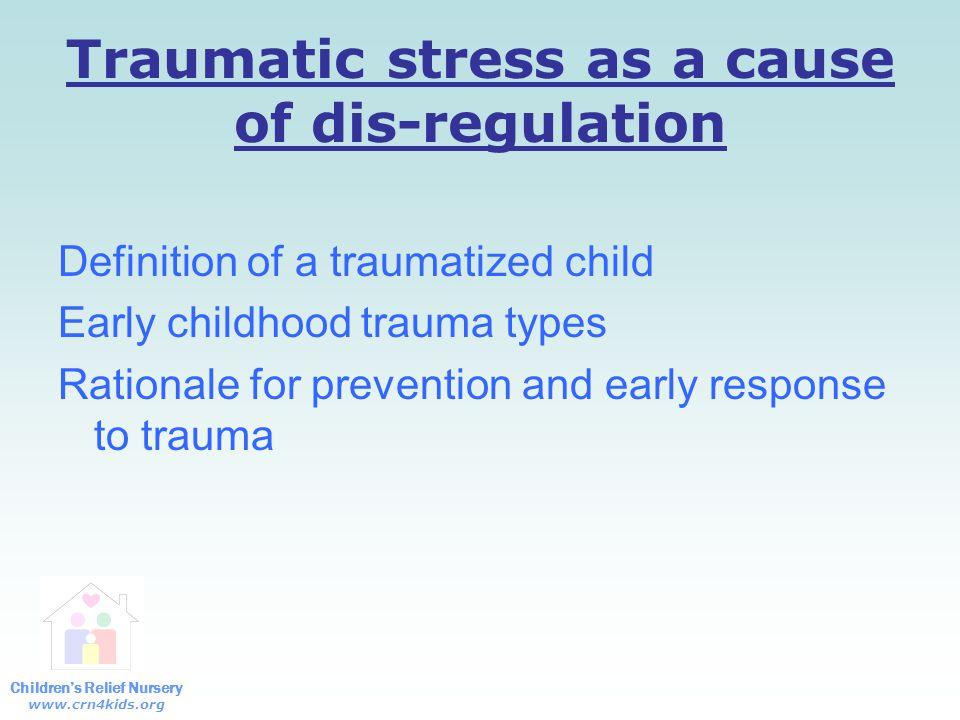 Children's Relief Nursery www.crn4kids.org The impact of trauma Body's trauma response & the brain Impact of early childhood development Attachment & trauma Culture & trauma