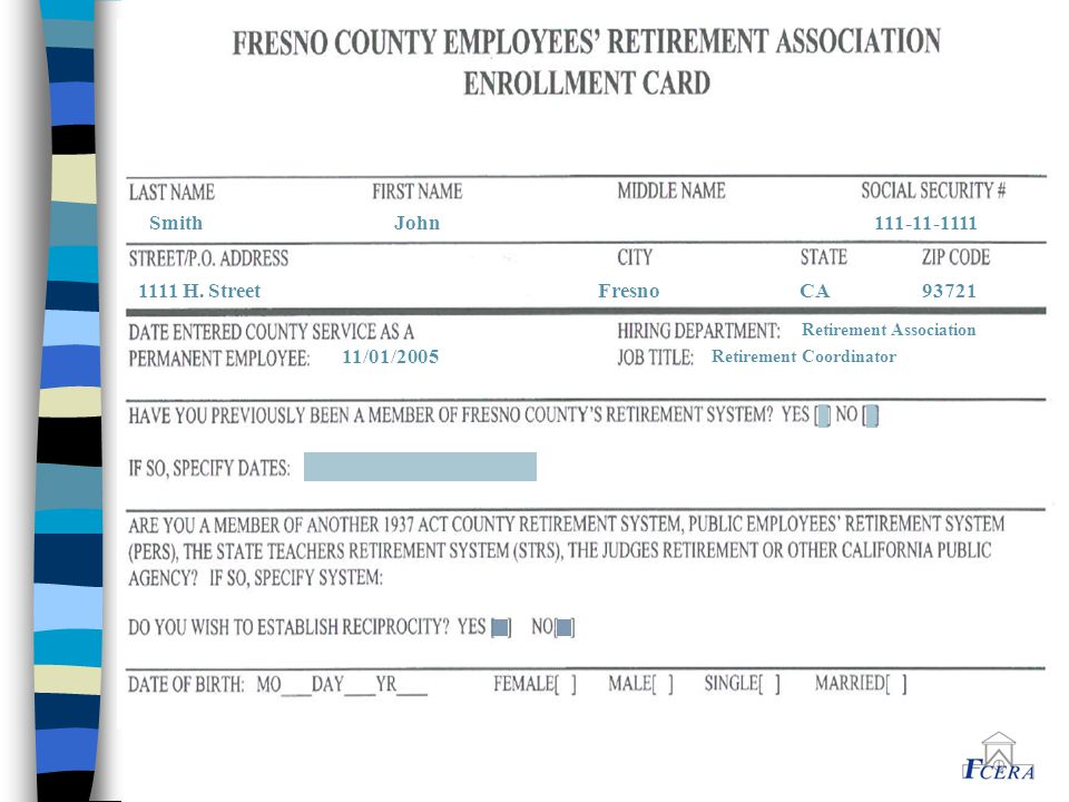 11/01/2005 Retirement Association Retirement Coordinator Smith John 111-11-1111 1111 H. Street Fresno CA 93721