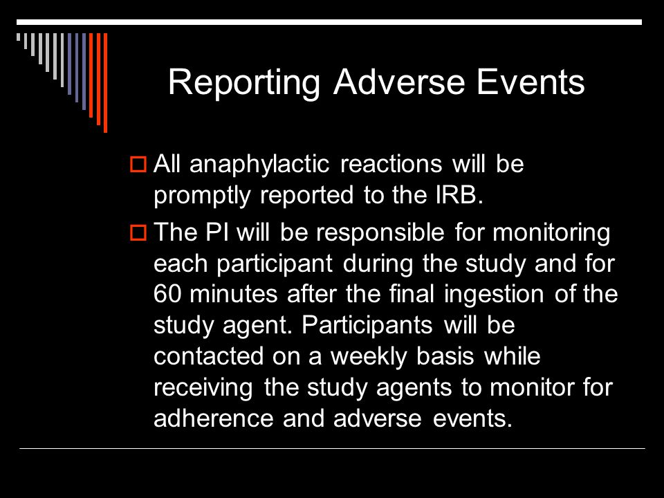 Reporting Adverse Events  All anaphylactic reactions will be promptly reported to the IRB.  The PI will be responsible for monitoring each participa