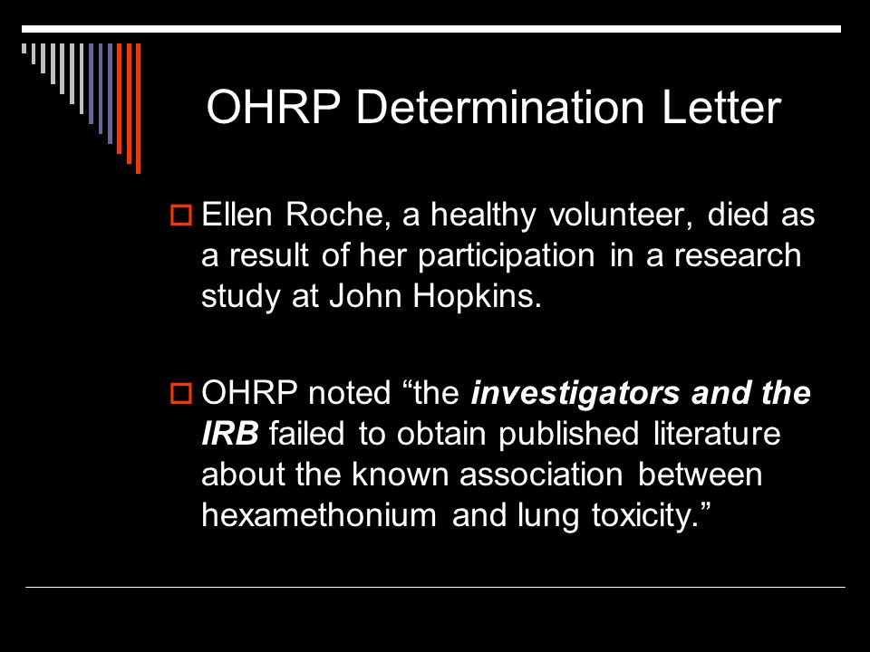 OHRP Determination Letter  Ellen Roche, a healthy volunteer, died as a result of her participation in a research study at John Hopkins.