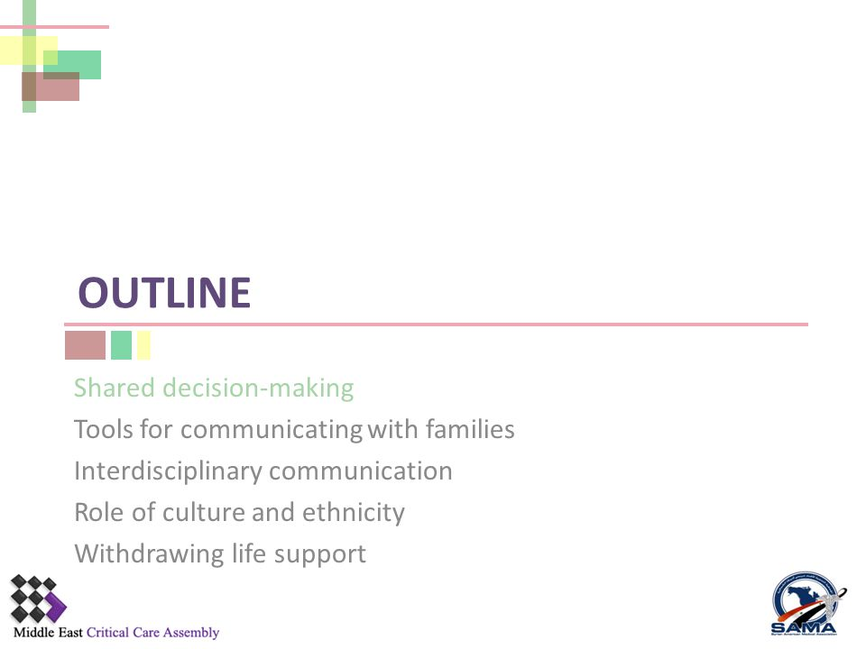 OUTLINE Shared decision-making Tools for communicating with families Interdisciplinary communication Role of culture and ethnicity Withdrawing life support