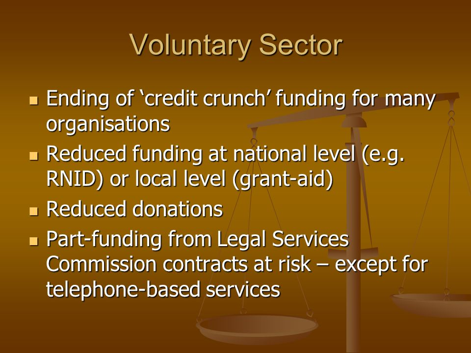 Voluntary Sector Ending of 'credit crunch' funding for many organisations Ending of 'credit crunch' funding for many organisations Reduced funding at