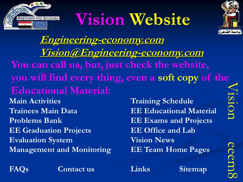 Engineering-economy.comVision@Engineering-economy.com Vision Website You can call us, but, just check the website, you will find every thing, even a s
