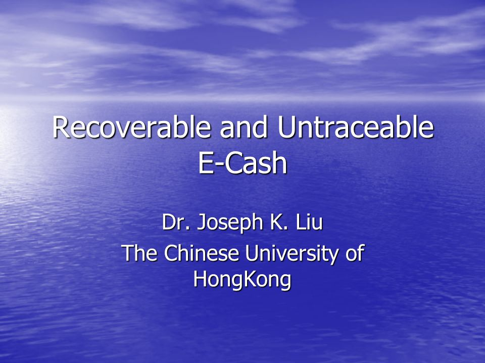 Outline Introduction of E-cash Introduction of E-cash Our Proposed Recoverable and Untraceable E-Cash Our Proposed Recoverable and Untraceable E-Cash –Concept –Construction Extension Extension Conclusion Conclusion