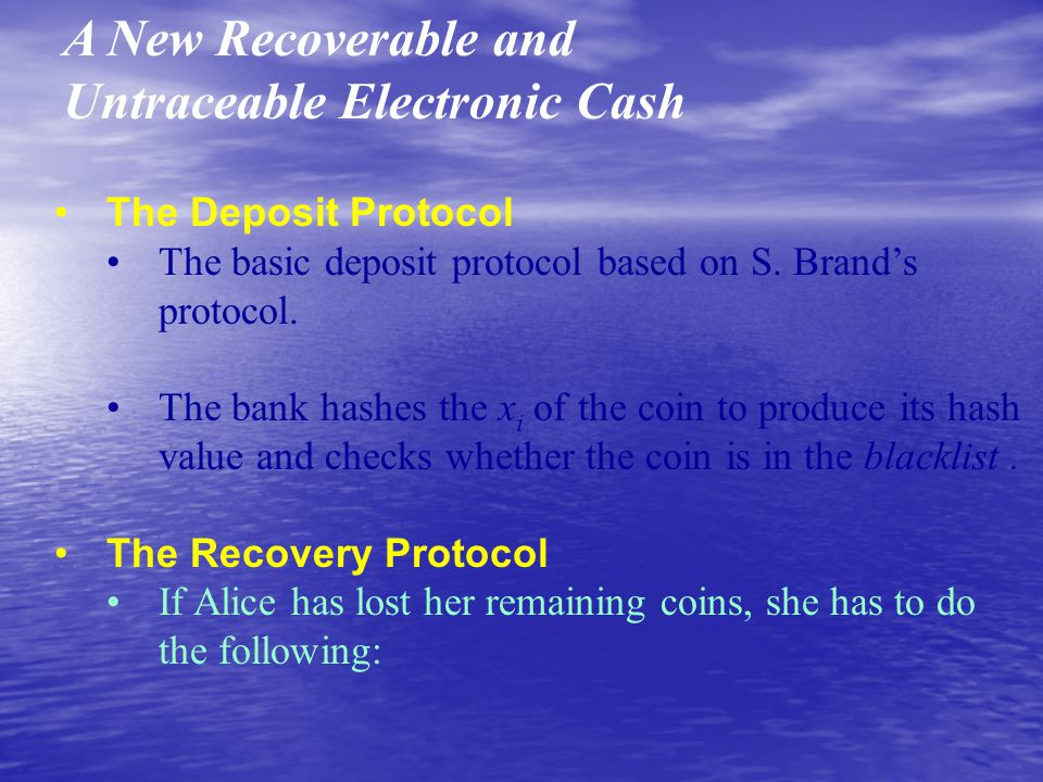 A New Recoverable and Untraceable Electronic Cash The Deposit Protocol The basic deposit protocol based on S.