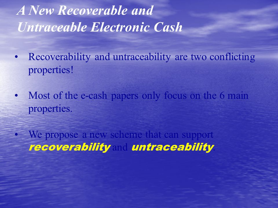 A New Recoverable and Untraceable Electronic Cash Recoverability and untraceability are two conflicting properties.