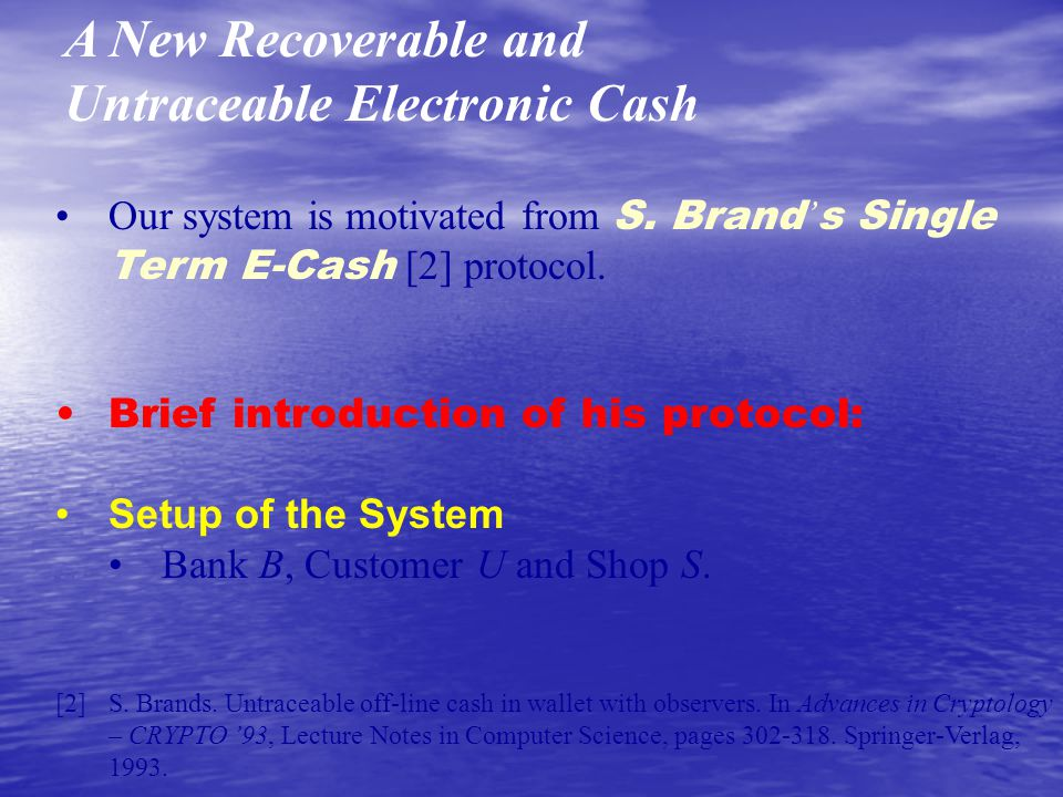 Conclusion We propose a new e-cash system with Recoverability and Untraceability We propose a new e-cash system with Recoverability and Untraceability We believe it can provide more convenience to users We believe it can provide more convenience to users Make e-cash more popular Make e-cash more popular