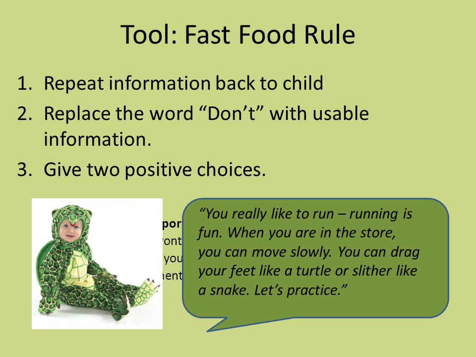 Tool: Fast Food Rule 1.Repeat information back to child 2.Replace the word Don't with usable information.