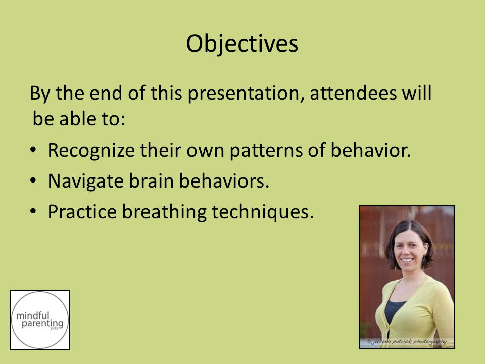 Objectives By the end of this presentation, attendees will be able to: Recognize their own patterns of behavior.