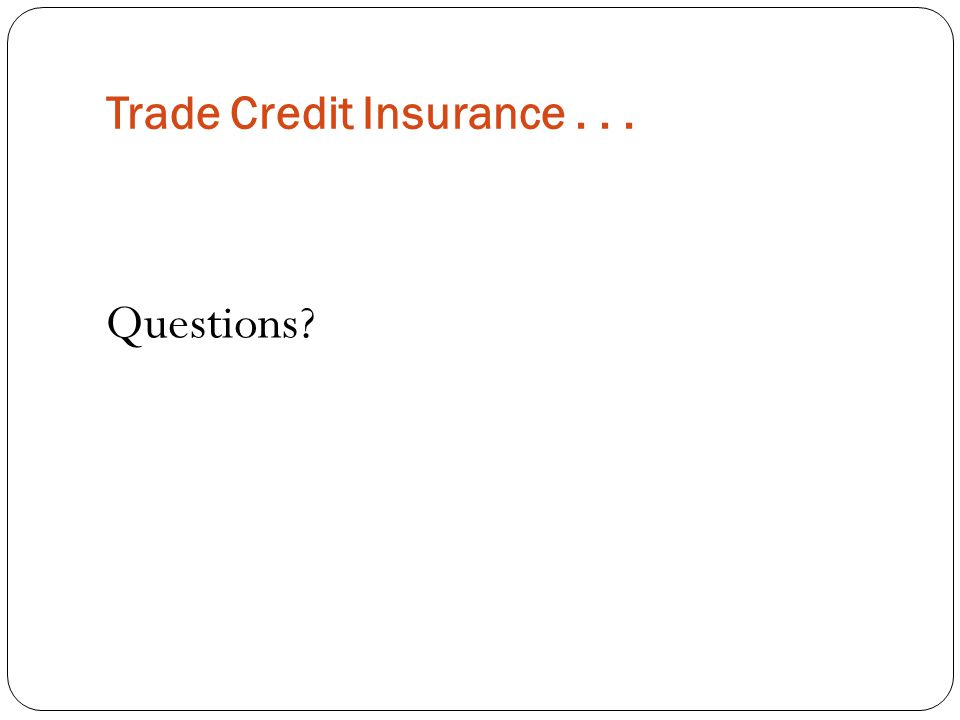 Trade Credit Insurance... Questions?