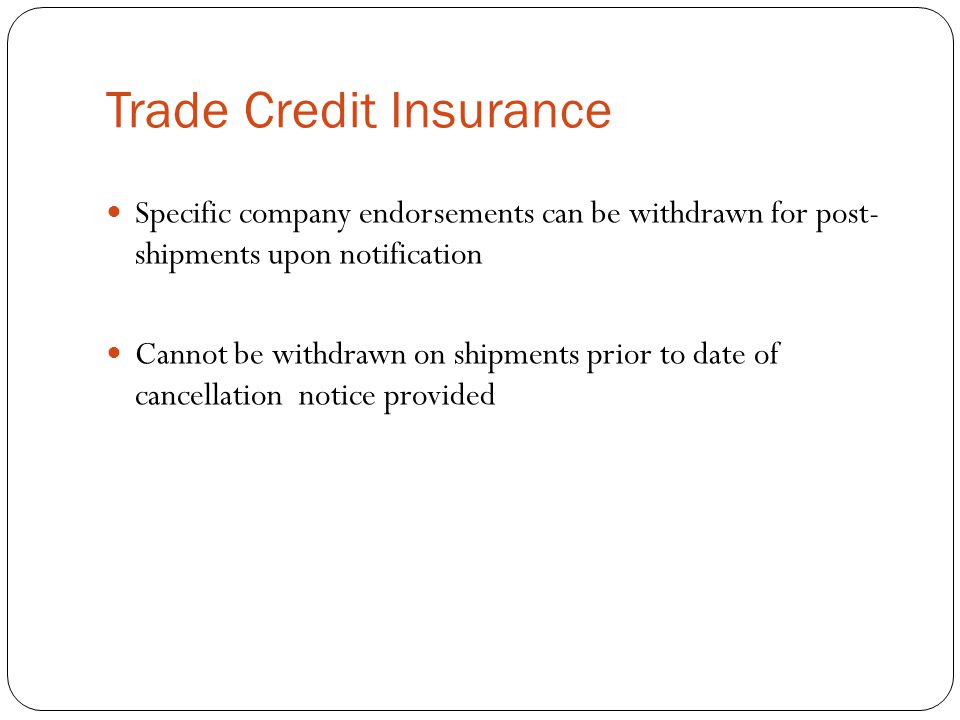 Trade Credit Insurance There are normally two types of trade credit coverages: 1.