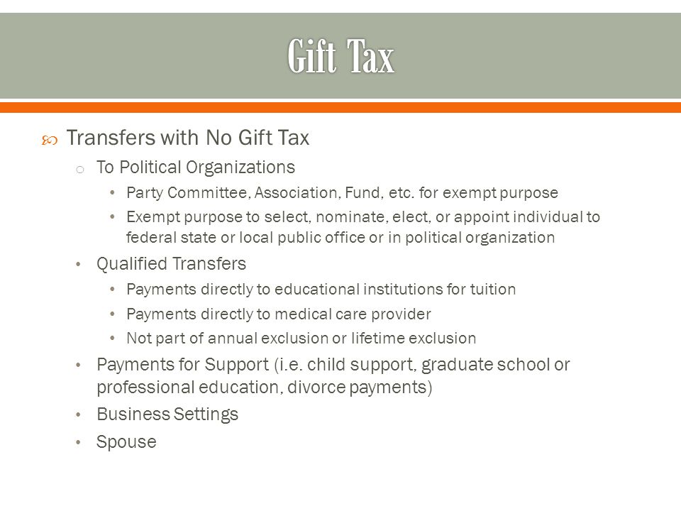  Transfers with No Gift Tax o To Political Organizations Party Committee, Association, Fund, etc.