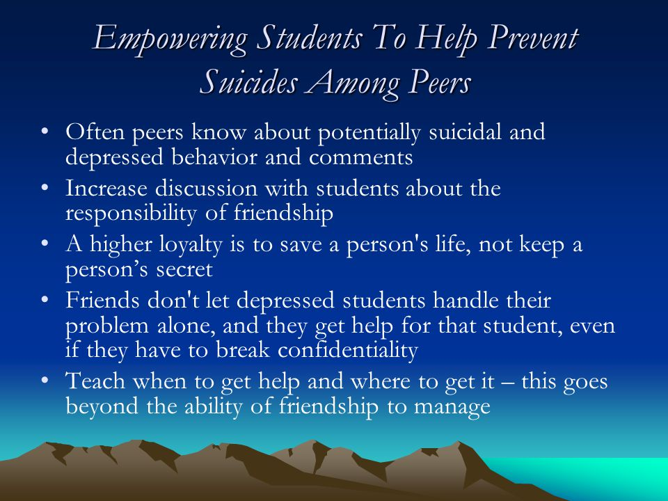Empowering Students To Help Prevent Suicides Among Peers Often peers know about potentially suicidal and depressed behavior and comments Increase disc