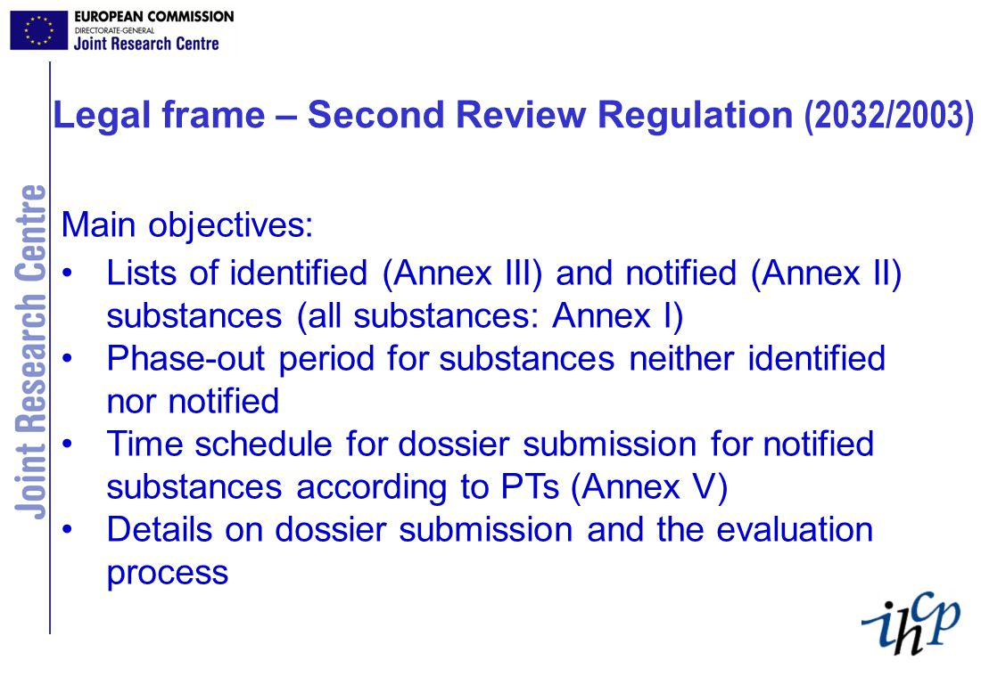 Main objectives: Lists of identified (Annex III) and notified (Annex II) substances (all substances: Annex I) Phase-out period for substances neither identified nor notified Time schedule for dossier submission for notified substances according to PTs (Annex V) Details on dossier submission and the evaluation process