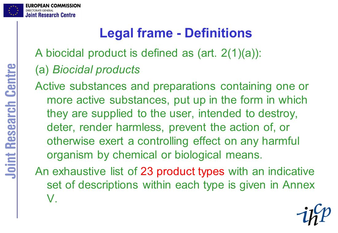 Legal frame - Definitions A biocidal product is defined as (art.