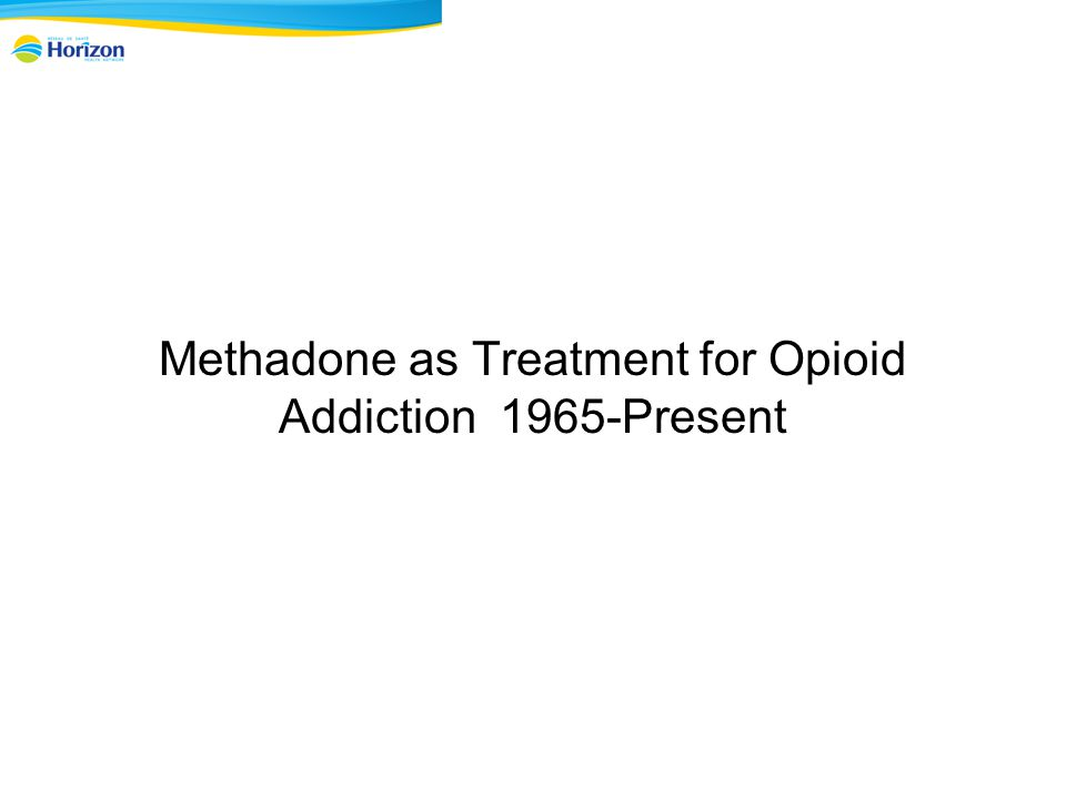 Methadone as Treatment for Opioid Addiction 1965-Present