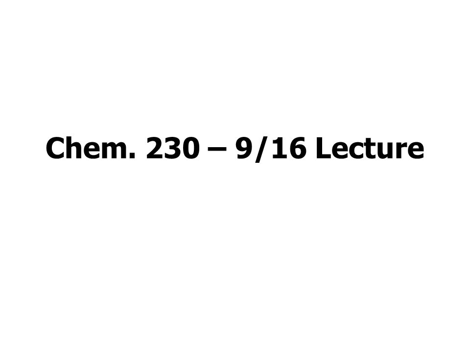 Chem. 230 – 9/16 Lecture