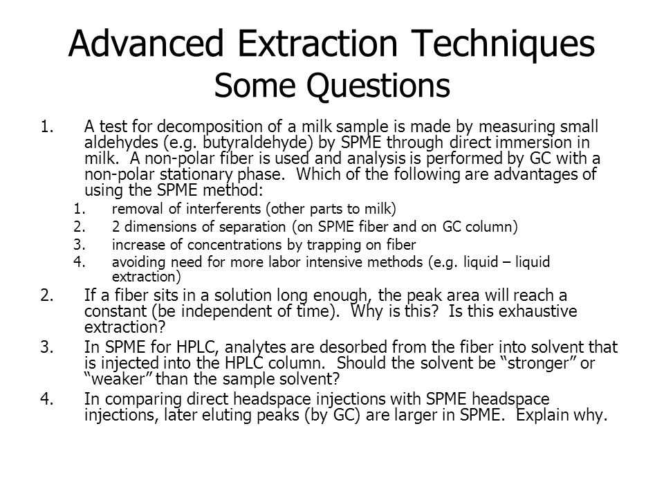 Advanced Extraction Techniques Some Questions 1.A test for decomposition of a milk sample is made by measuring small aldehydes (e.g.