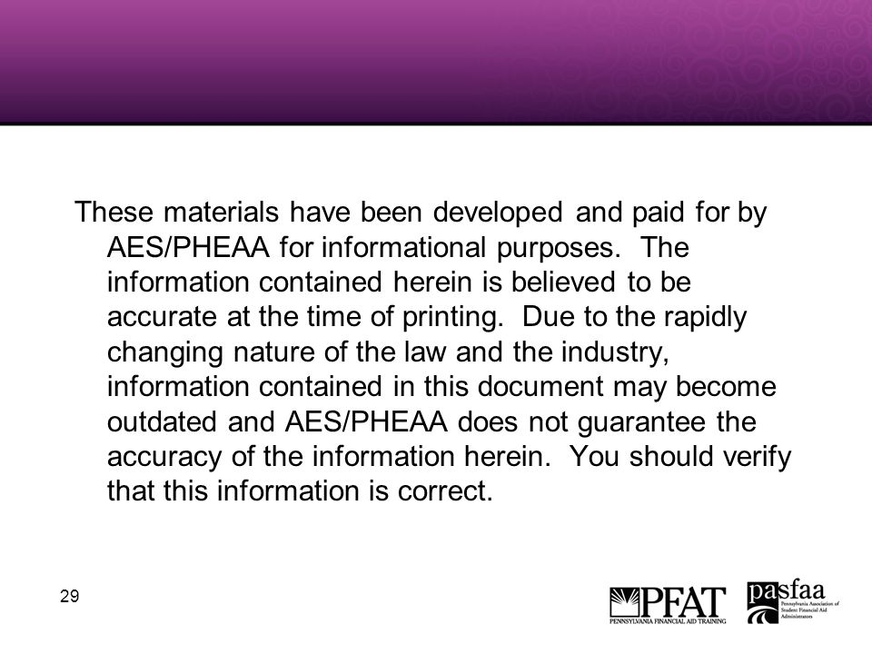 29 These materials have been developed and paid for by AES/PHEAA for informational purposes.