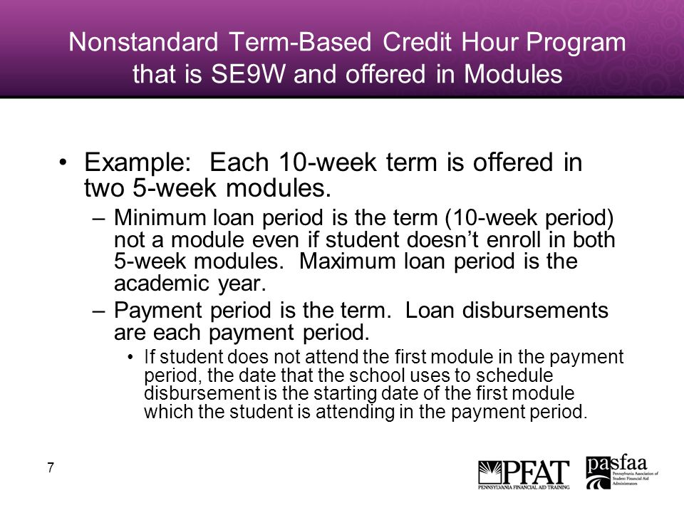 7 Nonstandard Term-Based Credit Hour Program that is SE9W and offered in Modules Example: Each 10-week term is offered in two 5-week modules.