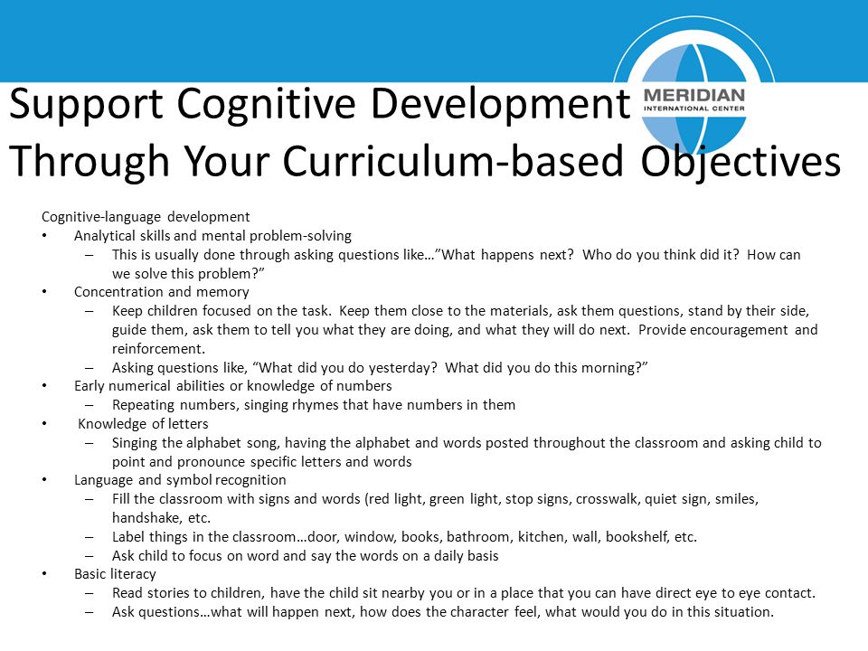 Support Cognitive Development Through Your Curriculum-based Objectives Cognitive-language development Analytical skills and mental problem-solving – T