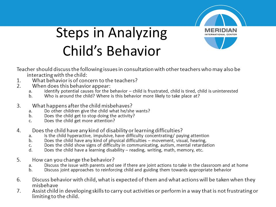 Steps in Analyzing Child's Behavior Teacher should discuss the following issues in consultation with other teachers who may also be interacting with t