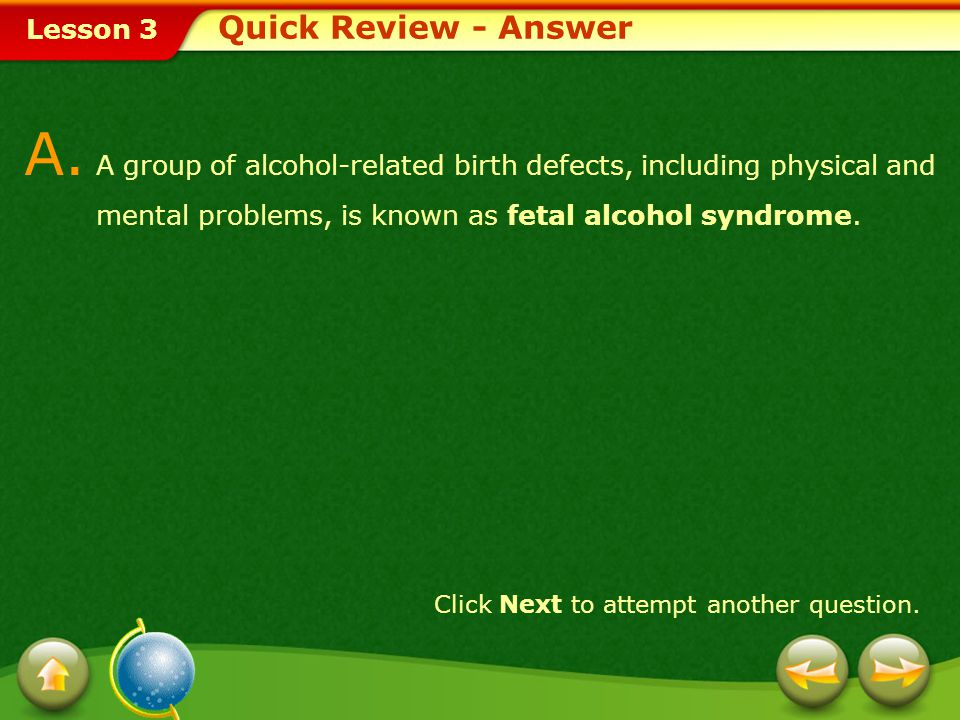Lesson 3 Q. A group of alcohol-related birth defects, including physical and mental problems, is known as _____. 1.fetal alcohol syndrome 2.alcoholism