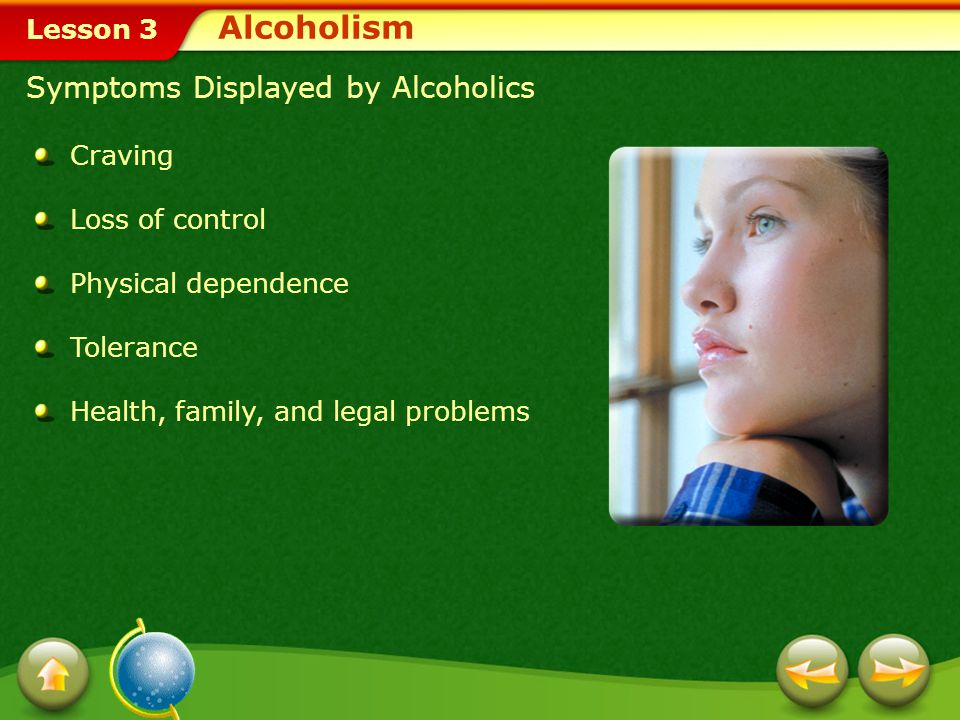 Lesson 3 Some alcoholics may display harmful behaviors, such as drunken driving and violent or aggressive actions.alcoholics Others may become quiet and withdrawn.