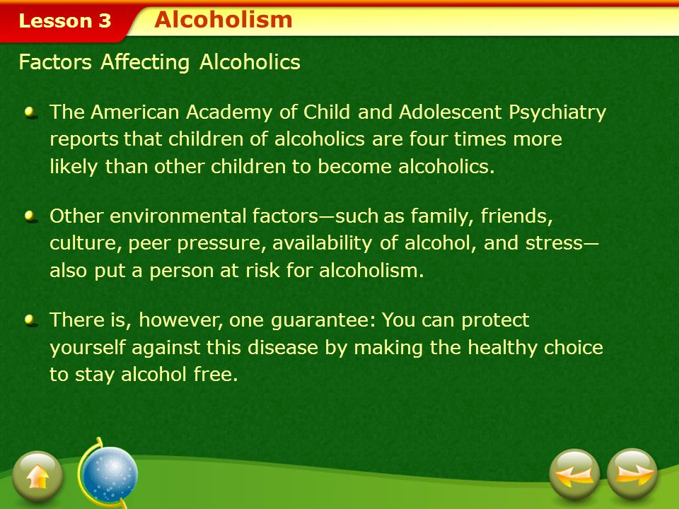 Lesson 3 Craving Loss of control Physical dependence Tolerance Health, family, and legal problems Symptoms Displayed by Alcoholics Alcoholism