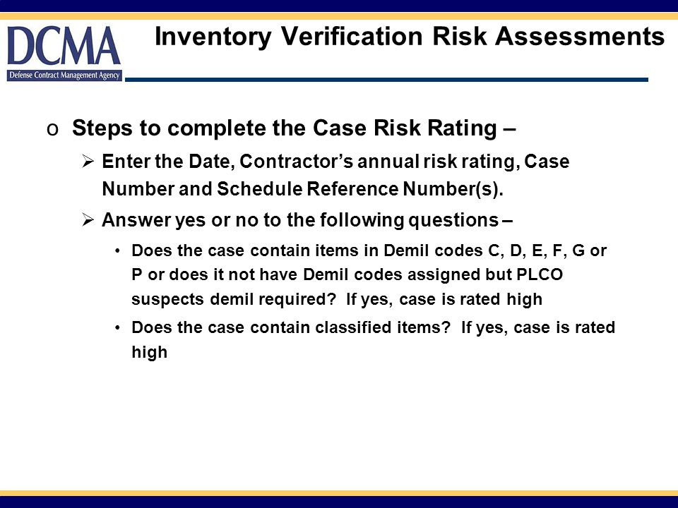 Inventory Verification Risk Assessments oSteps to complete the Case Risk Rating –  Enter the Date, Contractor's annual risk rating, Case Number and Schedule Reference Number(s).