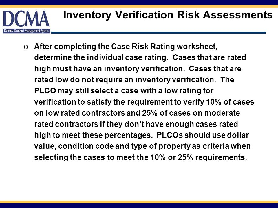 Inventory Verification Risk Assessments oAfter completing the Case Risk Rating worksheet, determine the individual case rating. Cases that are rated h