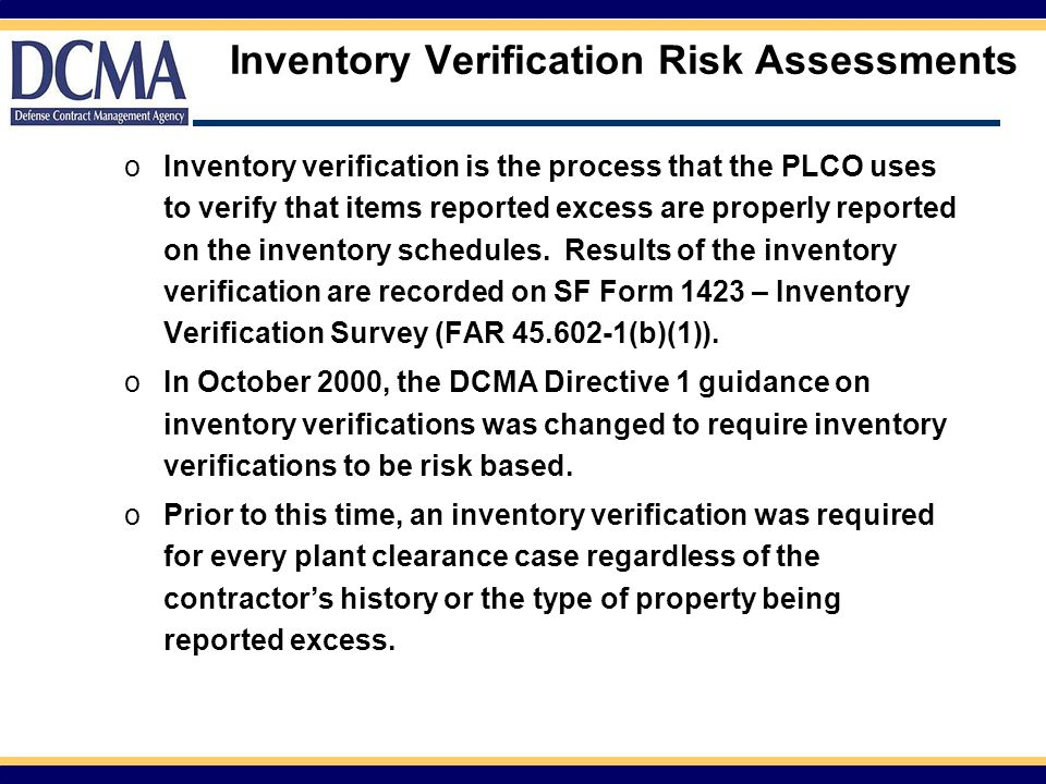 Inventory Verification Risk Assessments oInventory verification is the process that the PLCO uses to verify that items reported excess are properly re