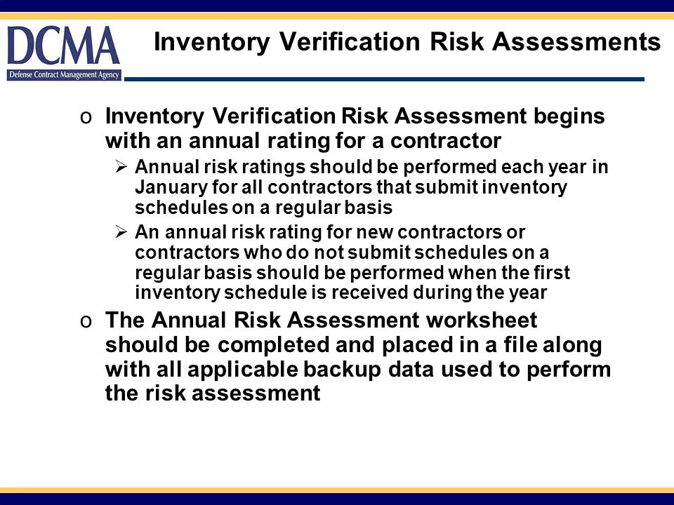 Inventory Verification Risk Assessments oInventory Verification Risk Assessment begins with an annual rating for a contractor  Annual risk ratings sh