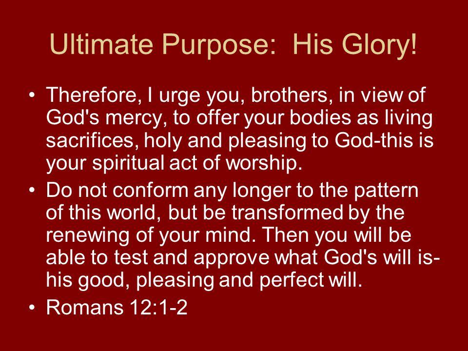 Ultimate Purpose: His Glory.